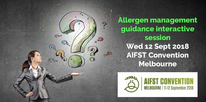 Allergen management guidance interactive session – Wed 12 Sept 2018, AIFST Convention, Melbourne